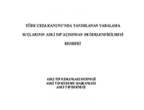 TCK'da Tanımlanan Yaralama Suçlarının Adli Tıp Açısından Değerlendirilmesi Rehberi